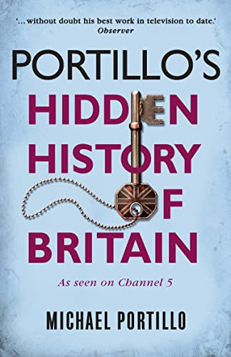 Portillo's Hidden History of Britain By Michael Portillo