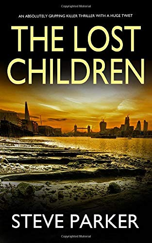 THE LOST CHILDREN an absolutely gripping killer thriller with a huge twist By STEVE PARKER