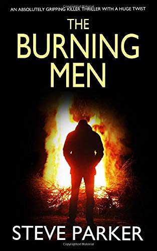 THE BURNING MEN an absolutely gripping killer thriller with a huge twist By STEVE PARKER