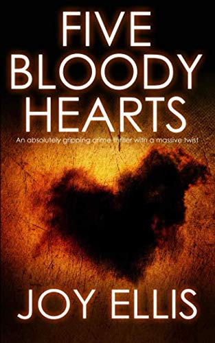 FIVE BLOODY HEARTS an absolutely gripping crime thriller with a massive twist By JOY ELLIS