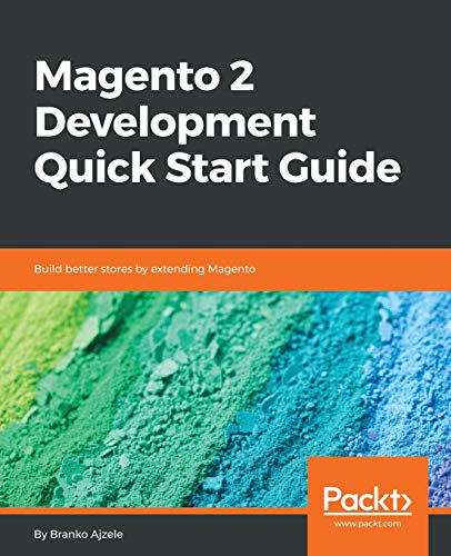 Magento 2 Development Quick Start Guide By Branko Ajzele