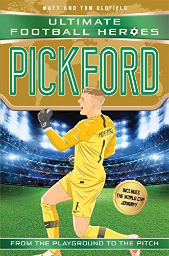 Pickford (Ultimate Football Heroes - International Edition) - includes the World Cup Journey! By Matt & Tom Oldfield
