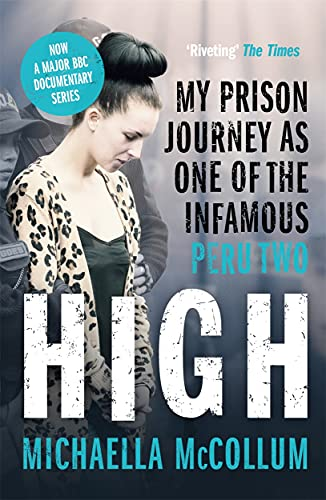High: My Prison Journey as One of the Infamous Peru Two - NOW A MAJOR BBC THREE DOCUMENTARY von Michaella McCollum