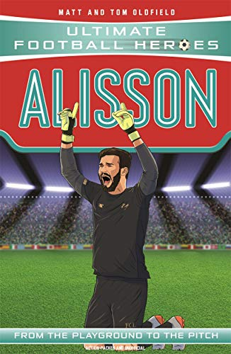 Alisson (Ultimate Football Heroes) - Collect Them All! By Matt & Tom Oldfield