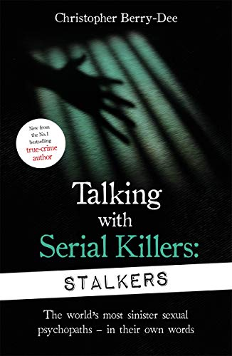Talking With Serial Killers: Stalkers By Christopher Berry-Dee