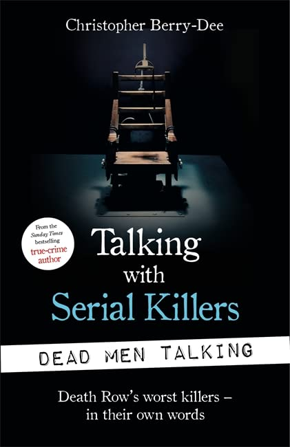 Talking with Serial Killers: Dead Men Talking By Christopher Berry-Dee
