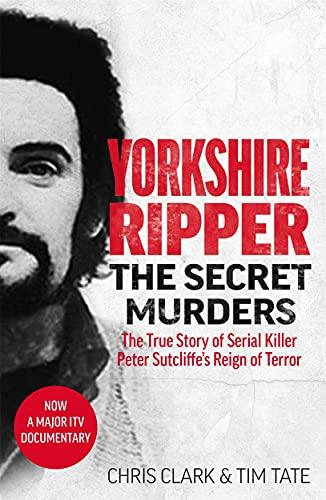 Yorkshire Ripper - The Secret Murders By Chris Clark & Tim Tate