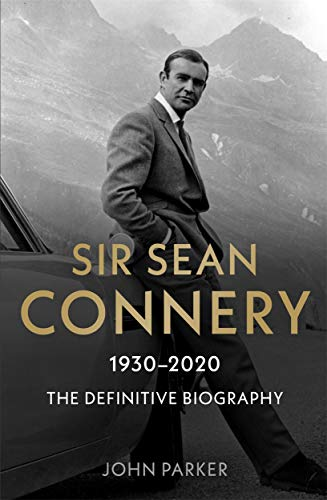 Sir Sean Connery - The Definitive Biography: 1930 - 2020 von John Parker