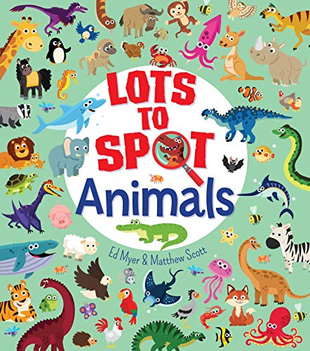 Lots to Spot: Animals By Ed Myer