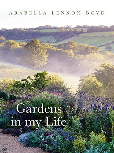 Gardens in My Life By Arabella Lennox-Boyd