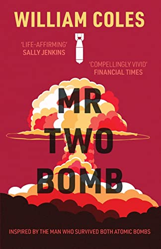 Mr Two-Bomb: An apocalyptic tale from one of man's greatest atrocities By William Coles