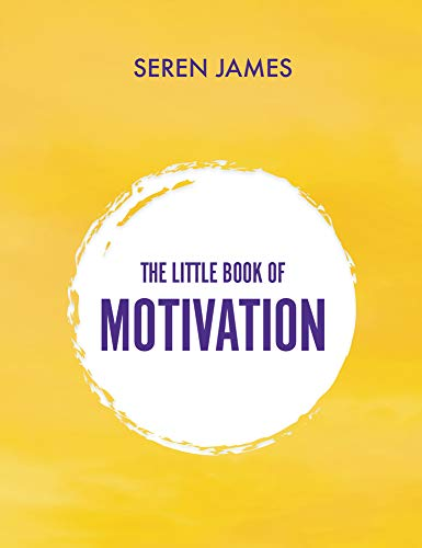 The Little Book of Motivation: A pocketbook for when you need guidance and motivation By Seren James