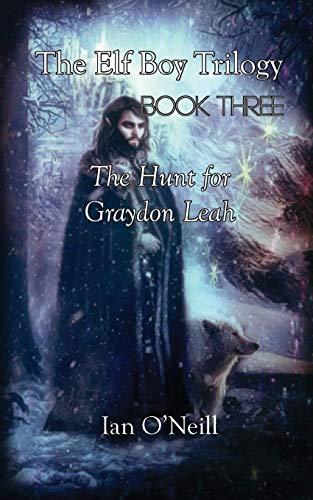 The Elf Boy Trilogy: Book Three: The Hunt for Graydon Leah By Ian O'Neill