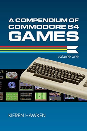 A Compendium of Commodore 64 Games - Volume One By Kieren Hawken