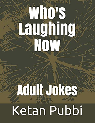 Who's Laughing Now: Adult Jokes By Ketan Pubbi