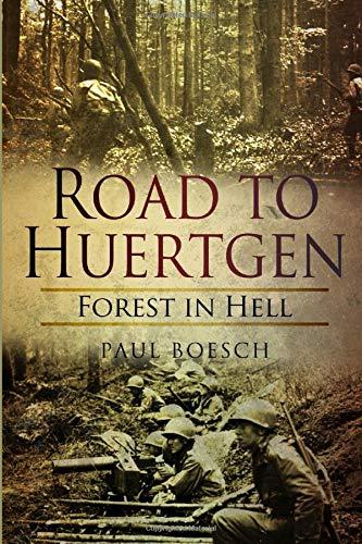 Road to Huertgen: Forest in Hell By Paul Boesch