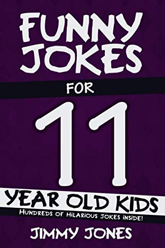 Funny Jokes For 11 Year Old Kids: Hundreds of really funny, hilarious Jokes, Riddles, Tongue Twisters and Knock Knock Jokes for 11 year old kids! By Jimmy Jones