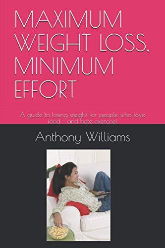 Maximum Weight Loss, Minimum Effort By Anthony Williams