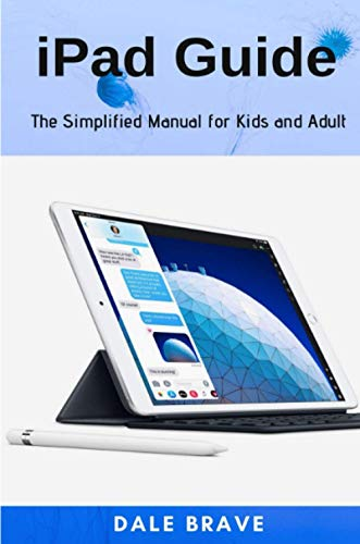 iPad Guide:The Simplified Manual for Kids and Adult By Dale Brave