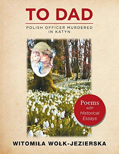 To Dad-Polish Officer Murdered in Katyn By Witomila Wolk-Jezierska