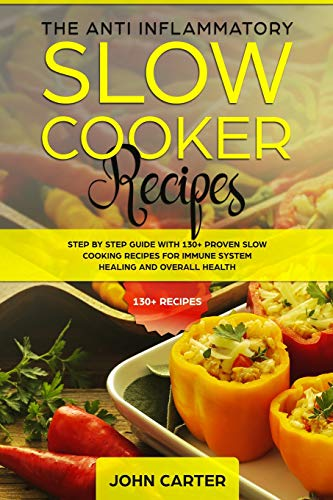 The Anti-Inflammatory Slow Cooker Recipes By John Carter