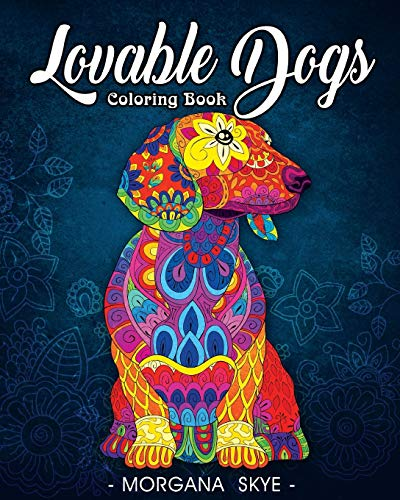 Lovable Dogs Coloring Book: An Adult Coloring Book Featuring Fun and Relaxing Dog Designs By Morgana Skye