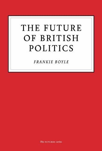 The Future of British Politics By Frankie Boyle