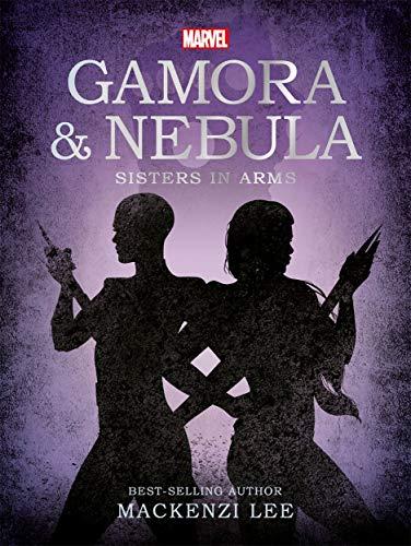 Marvel GOTG: Gamora & Nebula Sisters in Arms By Mackenzi Lee