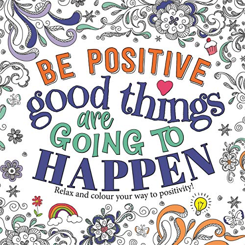 Be Positive: Good Things are Going to Happen By Igloo Books