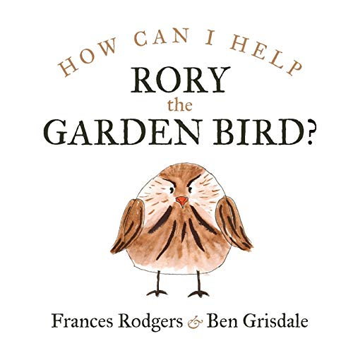 How can I help Rory the garden bird? By Frances Rodgers