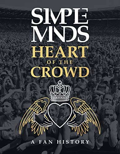 The Simple Minds - Heart Of The Crowd By Richard Houghton