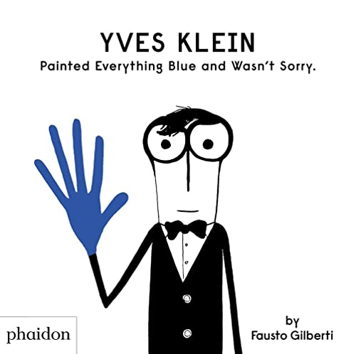 Yves Klein Painted Everything Blue and Wasn't Sorry. By Fausto Gilberti