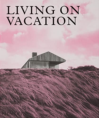Living on Vacation By Phaidon Editors