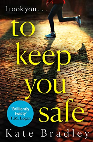 To Keep You Safe By Kate Bradley