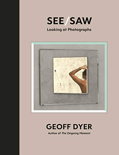 See/Saw By Geoff Dyer