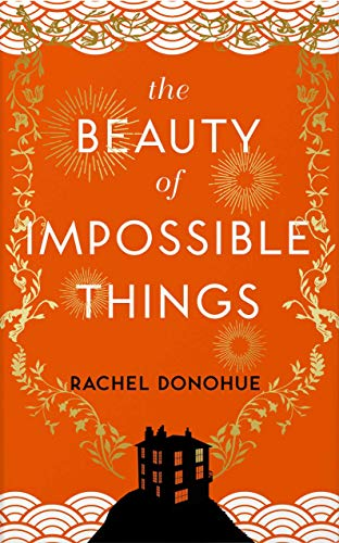 The Beauty of Impossible Things By Rachel Donohue