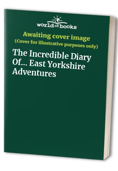 The Incredible Diary Of... East Yorkshire Adventures By Elle Berry