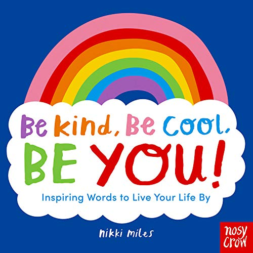 Be Kind, Be Cool, Be You: Inspiring Words to Live Your Life By von Nikki Miles
