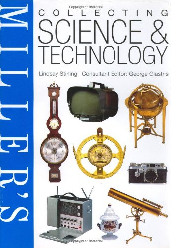 Miller's Collecting Science and Technology (Miller's Collecting Series) By Lindsay Stirling