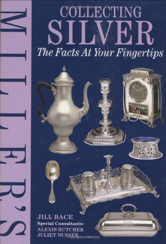 Miller's Collecting Silver (The Facts at Your Fingertips) By Jill Bace