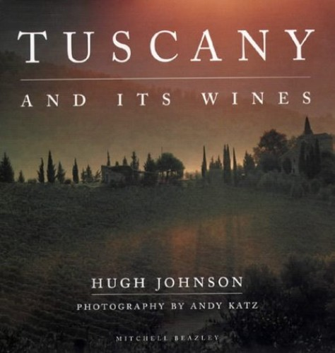 Tuscany and Its Wines By Hugh Johnson