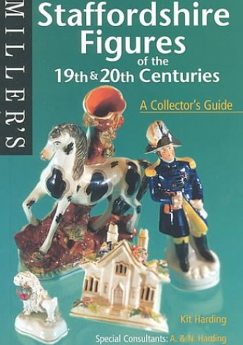 Staffordshire Figures of the 19th and 20th Centuries: A Collector's Guide (Miller's Collecting Guides) By Kit Harding