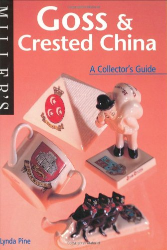 Goss and Crested China: A Collector's Guide (Miller's Collecting Guides) By Lynda Pine