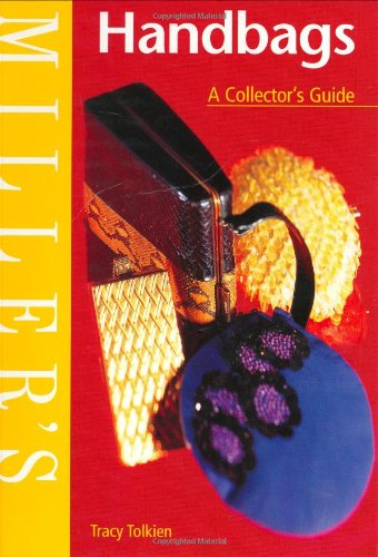 Miller's Handbags: A Collector's Guide (Miller's collector's guide) By Tracy Tolkien