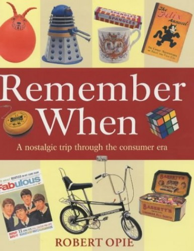 Remember When By Robert Opie