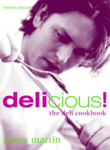 James Martin's Delicious!: The Deli Cookbook by James Martin