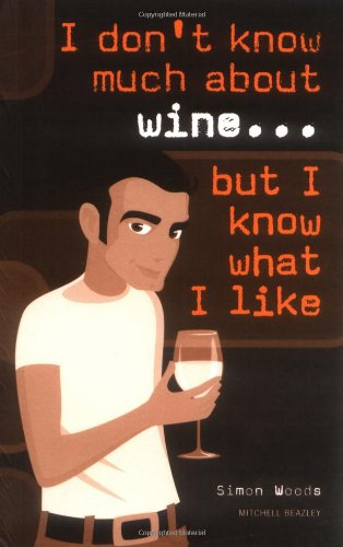 I Dont Know Much About Wine, But I Know What I Like By Simon Woods