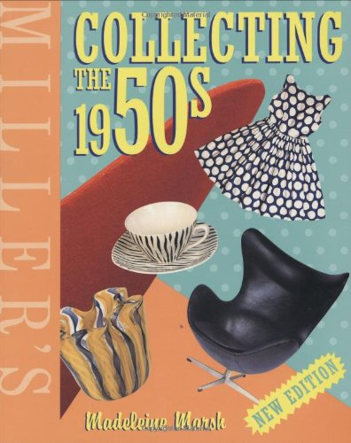 Miller's Collecting the 1950s (Miller's Collector's Guides) By Madeleine Marsh