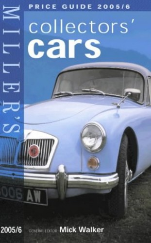 Miller's Collectors Cars Price Guide 2005/6 By Mick Walker