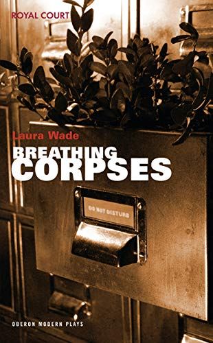 Breathing Corpses (Oberon Modern Plays) By Laura Wade